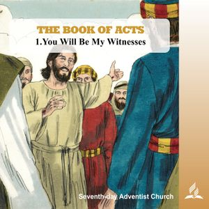 1.YOU WILL BE MY WITNESSES - THE BOOK OF ACTS   Pastor Kurt Piesslinger, M.A.