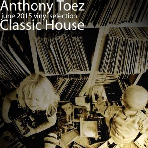 Anthony Toez - June 2015 One Take Classic House Vinyl Selection