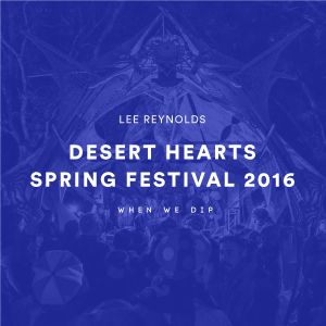 Lee Reynolds - Desert Hearts Spring Festival 2016 X When We Dip
