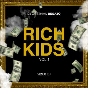 RICH KIDS - DJ CRISTHIAN BEGAZO FT. YESUS DJ