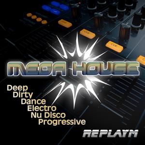 MEGA HOUSE 3 - Electro, Dirty, Progressive, Deep, Dance, Nu Disco - LIVE