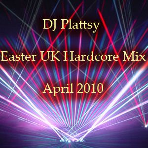 DJ Plattsy - Easter UK Hardcore Mix (April 2010)