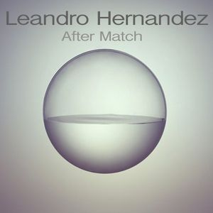 Leandro Hernandez @After Match Party 05.07