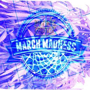 MaRCH MaDNESS *Purple Stoner Edition*