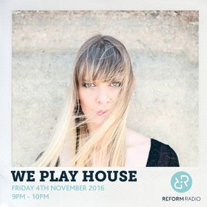 We Play House 4th November 2016