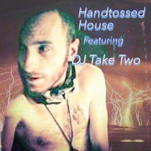 HANDTOSSED HOUSE FEATURING DJ TAKE TWO