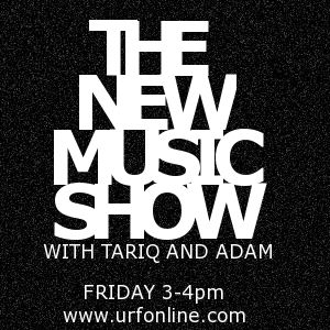 The New Music Show with Tariq & Adam  Series 2 Episode 1 01/02/12