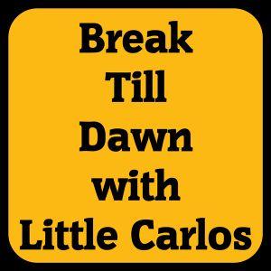 Break Till Dawn with Little Carlos 8