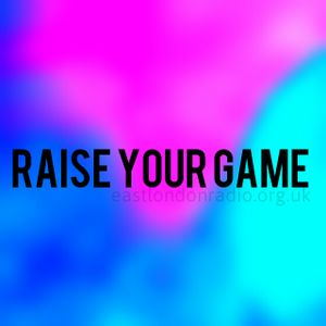 Raise Your Game 11th August