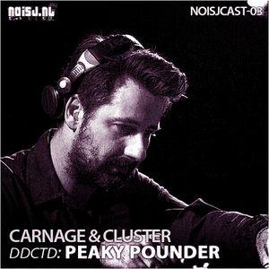 NOISJCAST-03 Carnage & Cluster - ddctd: PEAKY POUNDER