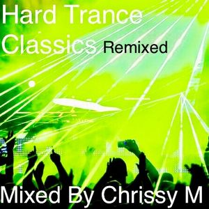 Hard Trance Classics (ReMixed) - Mixed By Chrissy M - 19.9.17