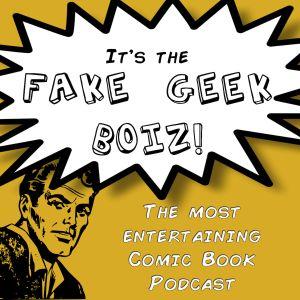 Fake Geek Boiz Ep. 24: Big Bad Skwad Pad