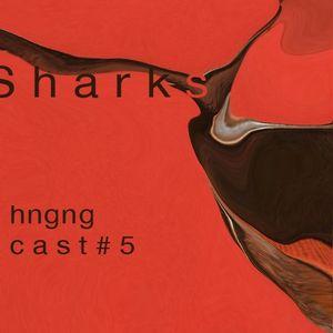 SH∀RKS – hngng cast # 5