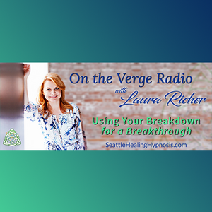 Laura Richer of On The Verge Radio Shares Tools To Use Your Breakdown as a Breakthrough