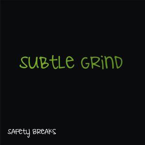 Safety Breaks - Subtle Grind