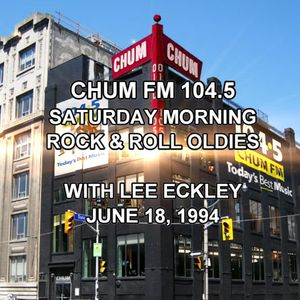 CHUM FM 104.5 - SATURDAY MORNING ROCK & ROLL OLDIES - WITH LEE ECKLEY - JUNE 18, 1994