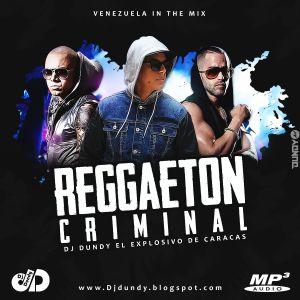 Reggaeton Criminal 2018 - Dj Dundy El Explosivo de Caracas