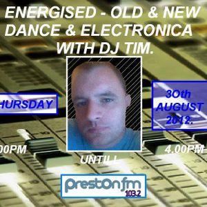 Energised - Old & New & Dance & Electronica With DJ Tim - 30/8/12 - 103.2 Preston FM Ltd.