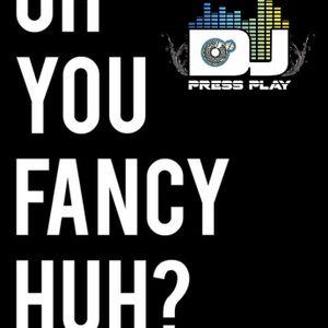 "The ""Oh you fancy, Huh?"" Mixtape- Dj PressPlay"