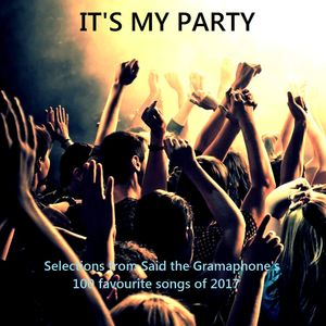 It's My Party - Selections from Said the Gramaphone's Best of 2017