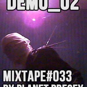 #MIXTAPE033 - Demo_02 by Planet Presex