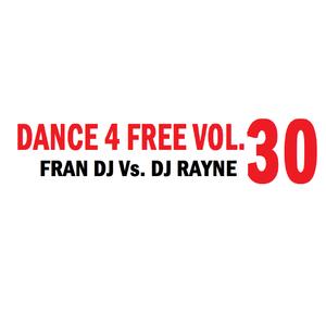 DANCE 4 FREE VOL.30 (Fran Dj Vs Dj Rayne)