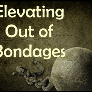 Elevating Out Of Bondages