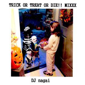 TRICK OR TREAT OR DIE!! MIXXX