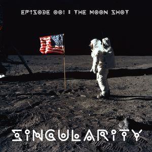 Singularity : The Moon Shot : Episode 001