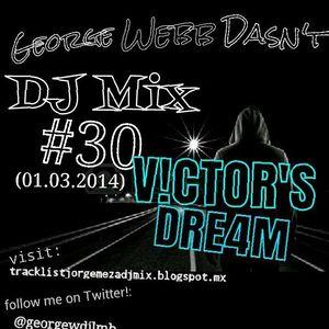 """George Webb Dasn't DJ Mix #30 """"V!CTOR'S DRE4M"""""""
