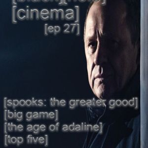 EPISODE 27 - The Age of Adaline, Top Five, Big Game, Spooks: The Greater Good - 15.5.15
