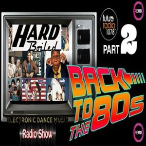 the Hard Boiled Show retro 80s remixed EDM show