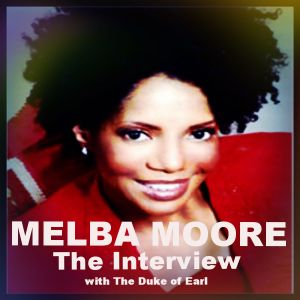 MELBA MOORE | THE INTERVIEW with THE DUKE OF EARL | JULY 9, 2014