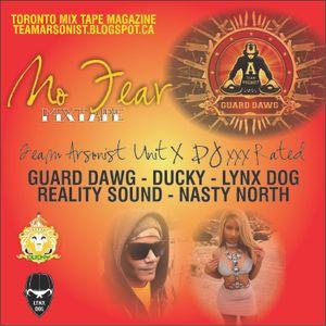 TEAMARSONIST. NO FEAR DANCEHALL MIXTAPE GUARD DAWG.DJxXxRATED.LINKS DOG.DUCKY.R.S.I NASTY NORTH.