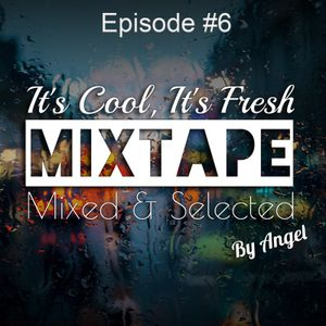 Its Cool, Its Fresh Mixtape#6 - Selected & Mixed By Angel