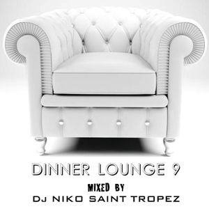 DINNER LOUNGE 9. Mixed by Dj NIKO SAINT TROPEZ