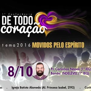 1ª Conferência De Todo o Coração - Pr. Carlinhos | 08/10/16