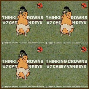 Thinking Crowns #7 w/ Casey Van Reyk