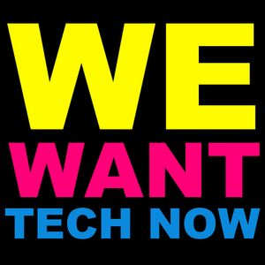 We Want Tech Now