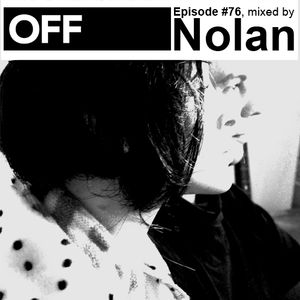 OFF Recordings Podcast Episode #76, mixed by Nolan
