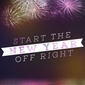 Start the New Year Off Right 2017 Jan 15 2017