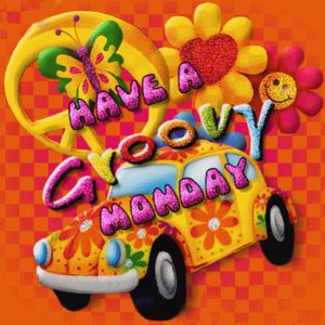 Have A Groovy Monday!
