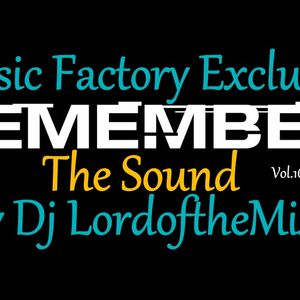 Music Factory Exclusive-Remember The Sound Vol 16 By Dj LordoftheMix