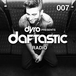 Dyro - Daftastic Radio 007.