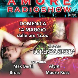 LORENZOSPEED* presents AMORE Radio Show # 692 Domenica 14 Maggio 2017 MAX BERTi BROSS MAURO ROSS