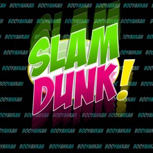 Booyahkah - Slam Dunk!