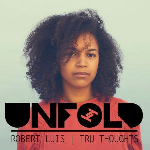 Tru-Thoughts w/ Rob Luis: Unfold - 03.02.2019