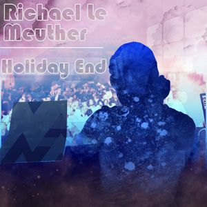 Richael Le Meuther - Holiday End Mix