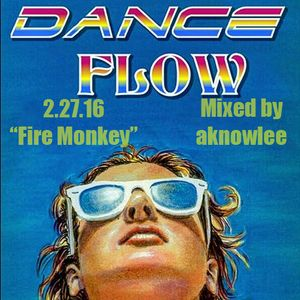 "Dance Flow 2-27-16 Mix ""Fire Monkey"""