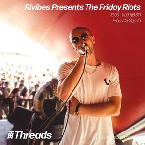 The Friday Riots w/ Rivibes -13-Sep-19